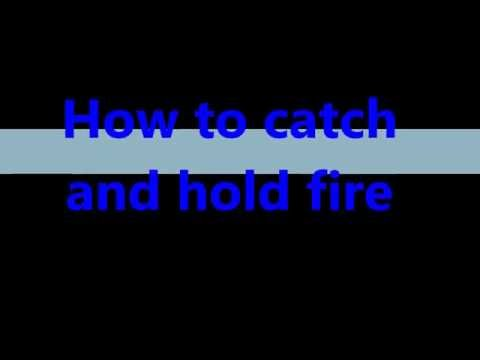 How to catch and hold fire on your hand