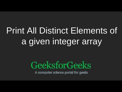 Print All Distinct Elements of a given integer array | GeeksforGeeks