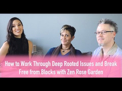How to Work Through Deep Rooted Issues and Break Free from Blocks with Zen Rose Garden