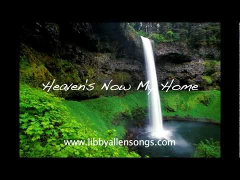 HEAVEN'S NOW MY HOME (a comforting funeral song) www.libbyallensongs.com NEW VERSION!