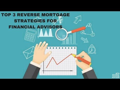 Top 3 Reverse Mortgage Strategies for Financial Advisors