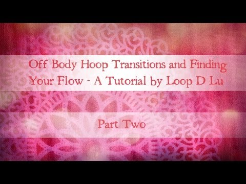 Transitions in Off Body Hooping and Finding Your Flow Part 2-by LoopDLu