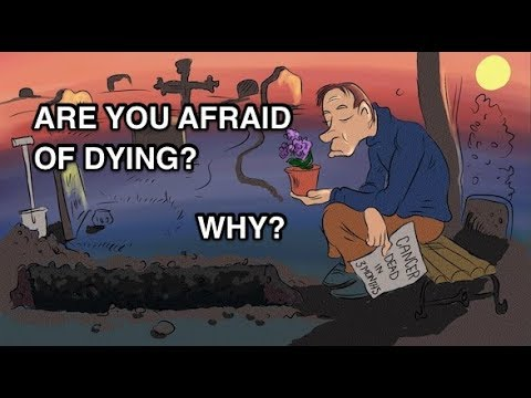 Are You Afraid of Dying? Why?