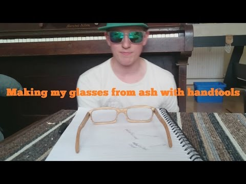 My Handmade ASH GLASSES Mk.I (Hand Tools Only) - Life of a Pete