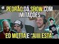 PedrÃO DÁ Show Com ImitaÇÕEs: Ed Motta E