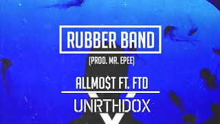 ALLMO$T - Rubber Band ft. FTD (Prod. by Mr Epee)