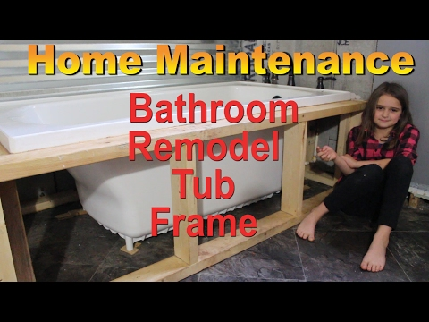 Home Maintenance Bathroom Remodel Tub Frame