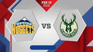 Denver Nuggets vs. Milwaukee Bucks - February 15, 2018