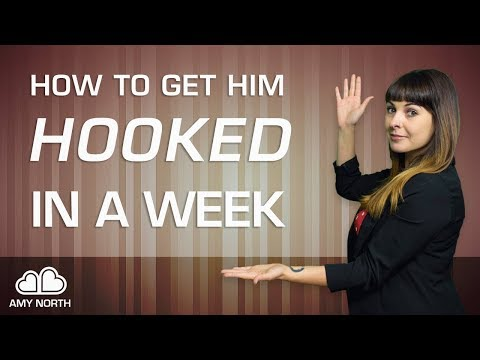 How To Get Him Hooked In A Week