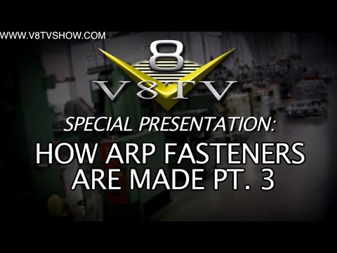 Special Presentation:  How ARP Fasteners Are Made Video Series Part 3/3 V8TV