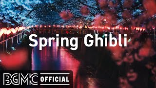 🌸 Spring Ghibli: Studio Ghibli Music Collection - Relaxing Cafe Music for Sleeping, Studying