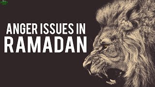 SOLVING ANGER ISSUES DURING RAMADAN