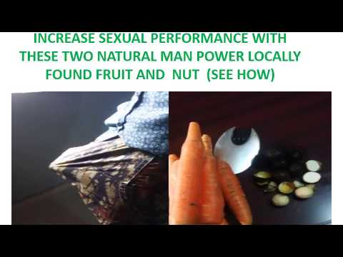 INCREASE SEXUAL PERFORMANCE WITH THESE TWO NATURAL MAN POWER FRUIT AND NUT  SEE HOW