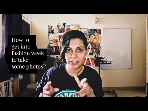 #17 The Naina Redhu Experience : How to get into fashion week to do some photography?