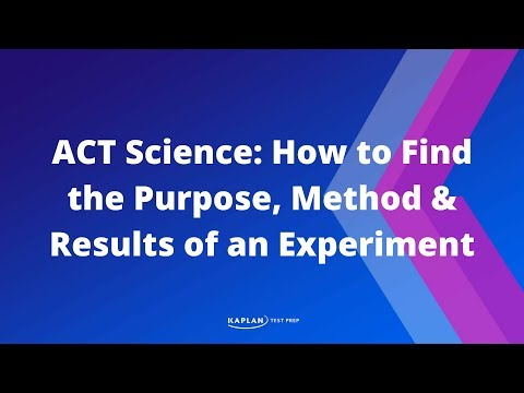 ACT Science: How to Find the Purpose, Method & Results of an Experiment | Kaplan Test Prep
