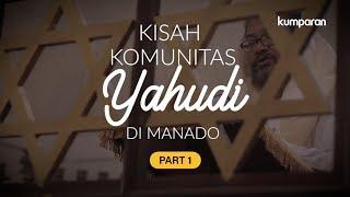 [PART 1] Kisah Komunitas Yahudi di Kota Manado | Special Content