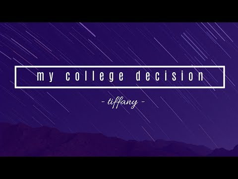 MY COLLEGE DECISION // TIFFANY