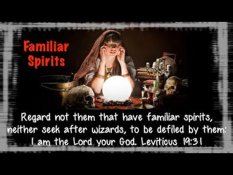 Seminar Familiar Spirits 102017: Divination, Sorcery, Necromancy, Clairvoyancy. Suffer Not A Witch!