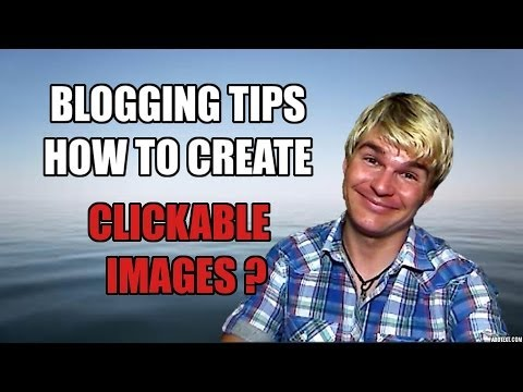 Blogging Tips - How to create clickable images and banners