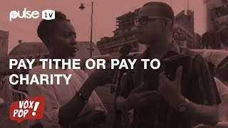 Pay Your Tithe OR Give To Charity, Which Would You Do? ONLY ONE CHOICE | Pulse TV Vox Pop