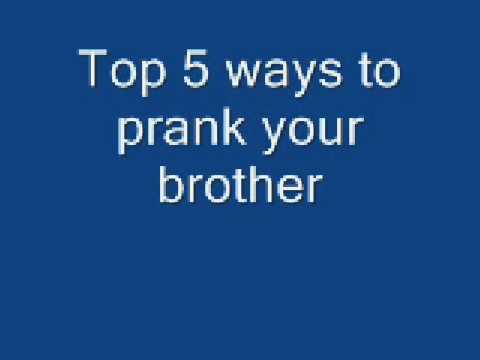 TOP 5 WAYS TO PRANK YOUR BROTHER