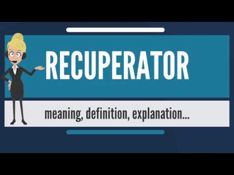 What is RECUPERATOR? What does RECUPERATOR mean? RECUPERATOR meaning, definition & explanation