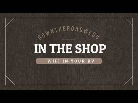 RV MODS, RV Travel, Wifi - It's magic - In The Shop Series