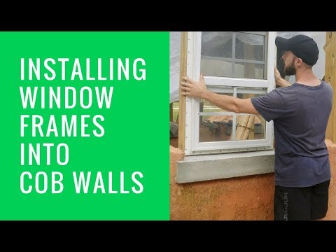 How to Install Window Frames Into Cob Walls