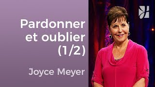 Pardonnez et oubliez (1/2) - Joyce Meyer - Avoir des relations saines