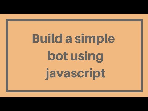 Build A Simple Bot Using Javascript in 25 Minutes