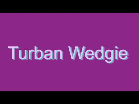 How to Pronounce Turban Wedgie