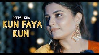 Kun Faya Kun | Cover | Deepshikha Raina | Ranbir kapoor |  A.R. Rahman | Rockstar