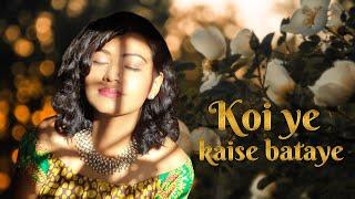 Koi ye kaise  bataye- Sonal Pradhaan