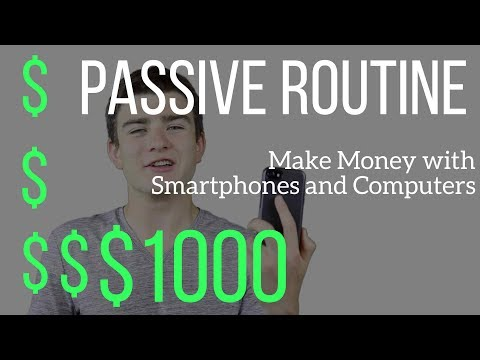 Make $1000 a Month - Passive Routine - Make Money with Smartphones and Computers