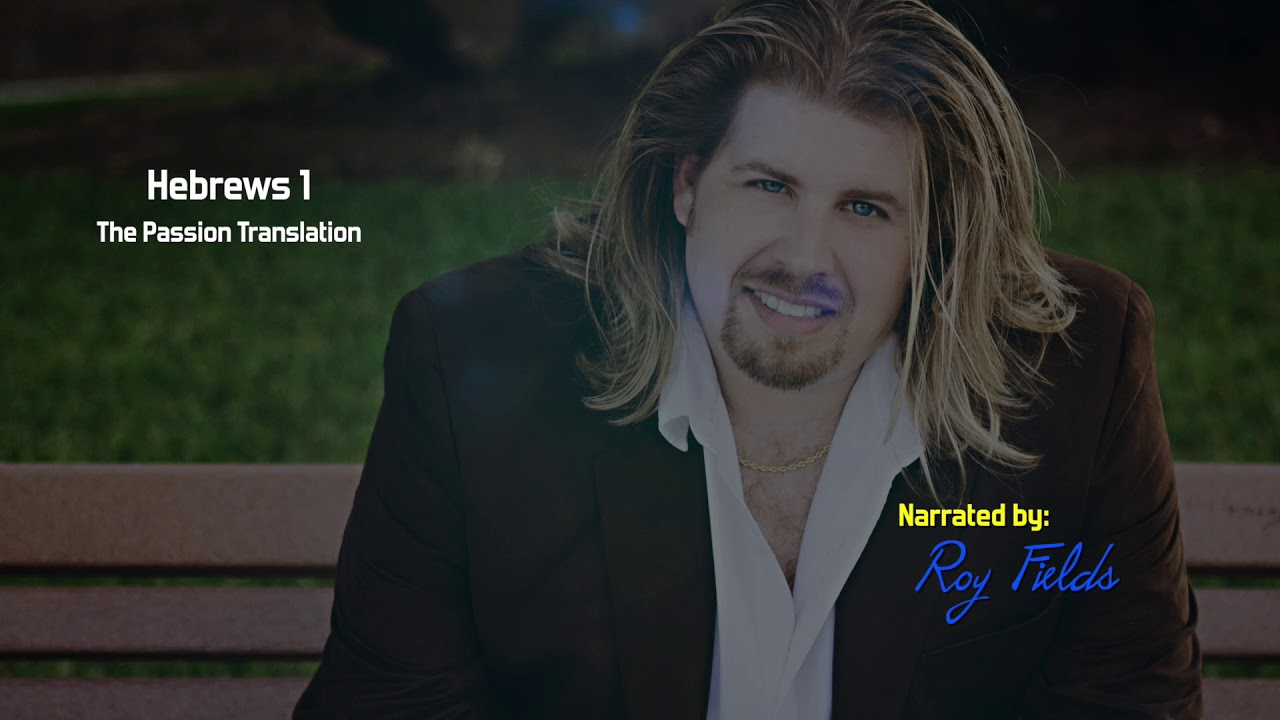 Hebrews 1 (TPT) The Passion Translation with Roy Fields