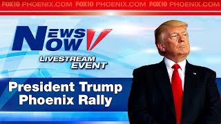 FULL COVERAGE: President Trump Rally in Phoenix, Protests Outside, Supporters in Attendance