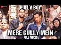 Mere Gully Mein Full Audio Gully Boy Ranveer Singh Alia Bhatt Siddhant DIVINE Naezy mp3