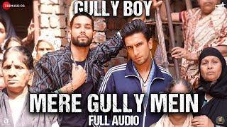 Mere Gully Mein  Full Audio   Gully Boy  Ranveer Singh Alia Bhatt  Siddhant  Divine  Naezy