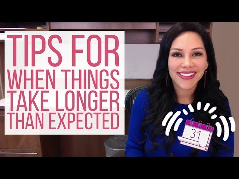 Tips For When Things Take Longer Than Expected