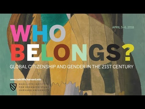 Who Belongs? | 4 of 4 | The Gendered Politics of New Nationalisms || Radcliffe Institute
