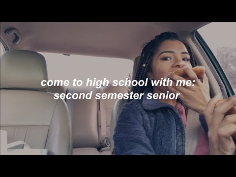 COME TO HIGH SCHOOL WITH ME: SECOND SEMESTER SENIOR