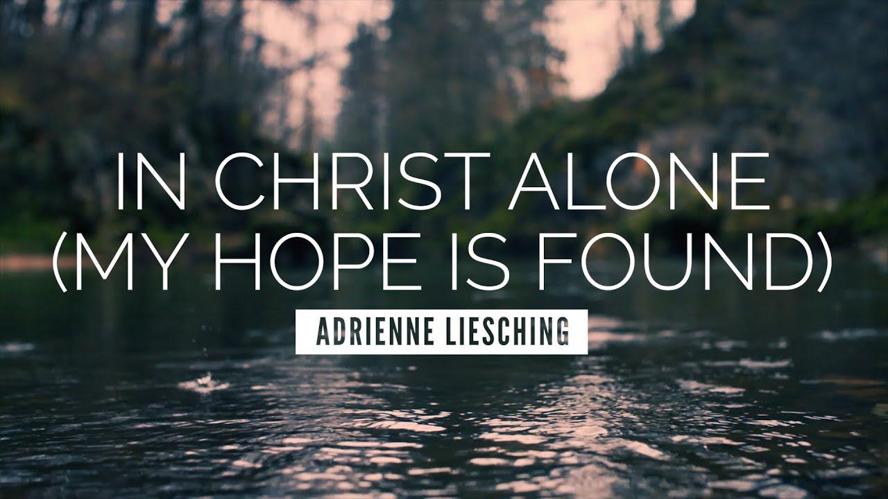 In Christ Alone (My Hope Is Found) - Adrienne Liesching | LYRIC VIDEO