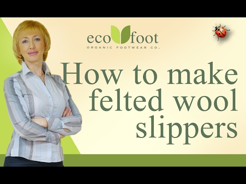 How to make felted wool slippers