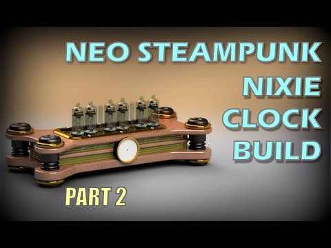 Neo Steampunk Nixie Clock Build Part 2