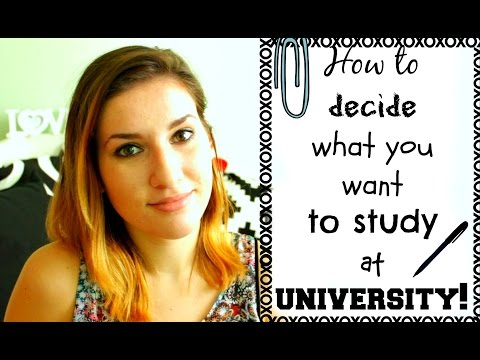 How To Decide What You Want To Study At University!