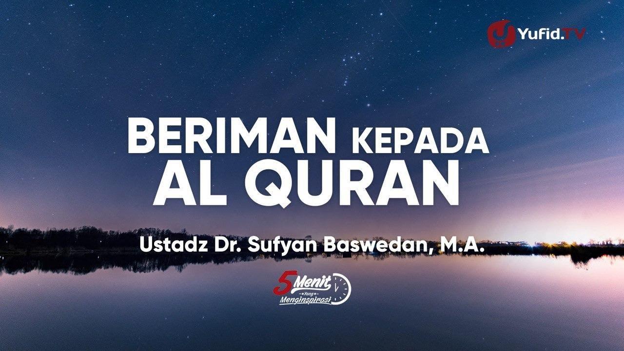 Beriman kepada Al Quran - Ustadz Sufyan Baswedan