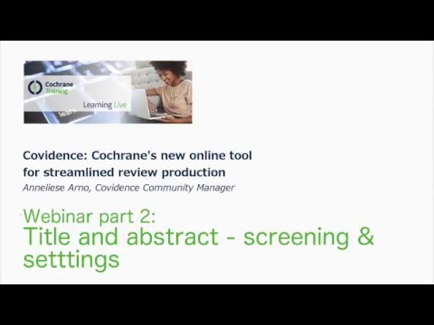 Covidence webinar part 2: Title and abstract - screening and settings