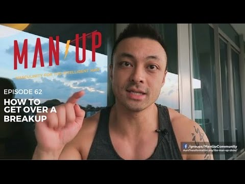 How To Get Over A Breakup - The Man Up Show, Ep. 62: