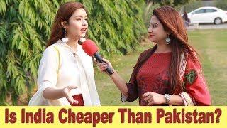 Is INDIA Cheaper Than PAKISTAN ? | Pakistani Public Opinion | Sana Amjad