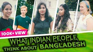 What Indian People Think About 🇧🇩Bangladesh - Street Interview
